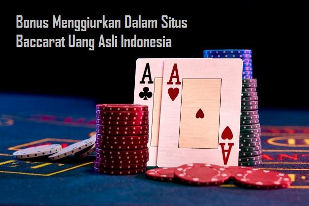 Bonus Menggiurkan Dalam Situs Baccarat Uang Asli Indonesia