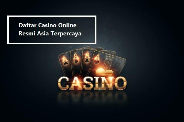 Daftar Casino Online Resmi Asia Terpercaya